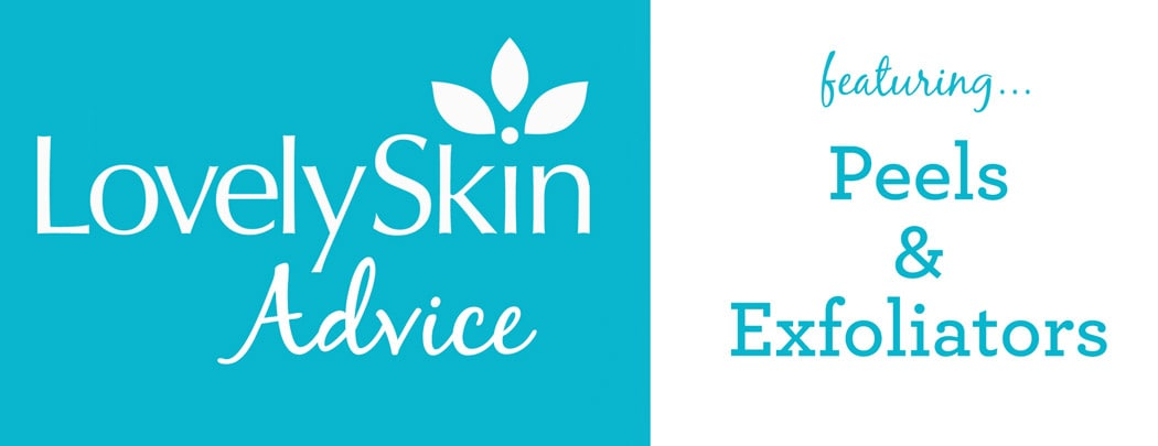 LovelySkin Advice: Peels & Exfoliators